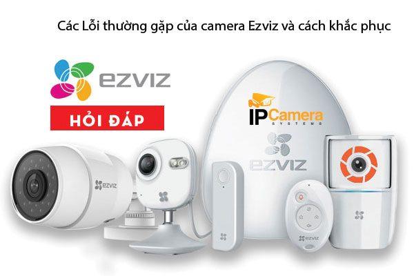 Các lỗi thường gặp của camera wifi Ezviz cách khắc phục