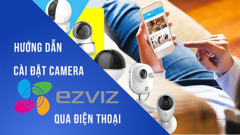 huong-dan-cai-dat-camera-ezviz-qua-dien-thoai